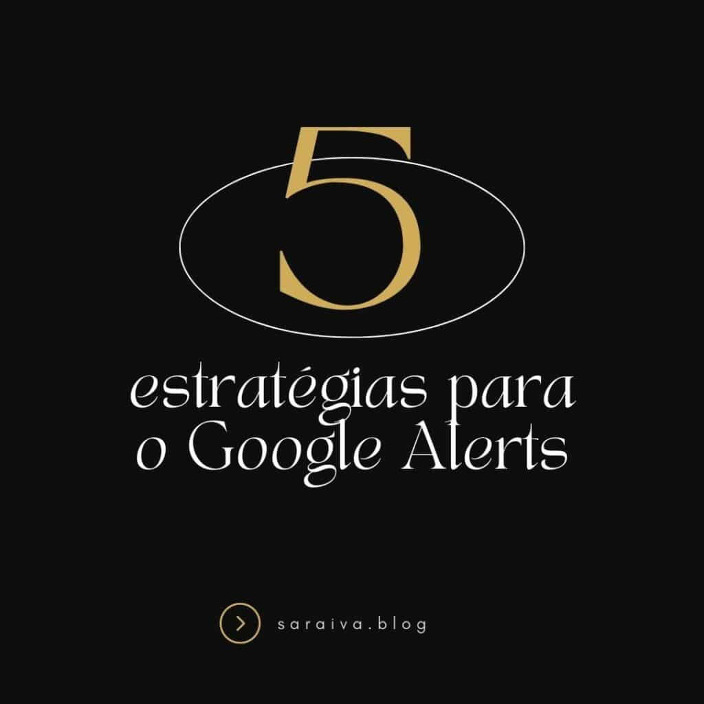 5 maneiras de usar o Google Alerts
