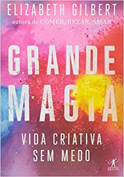 Grande Magia por Elizabeth Gilbert   10 livros para aumentar a criatividade