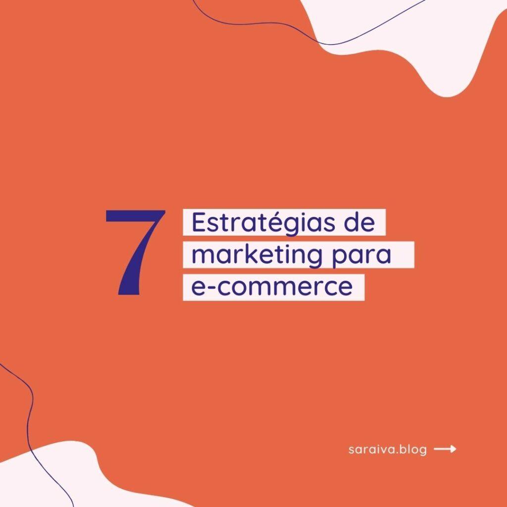 7 estratégias de marketing para e-commerce