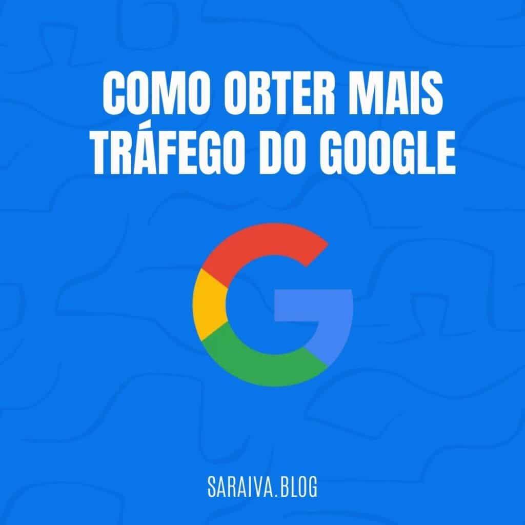 Como obter mais tráfego do Google em 2021